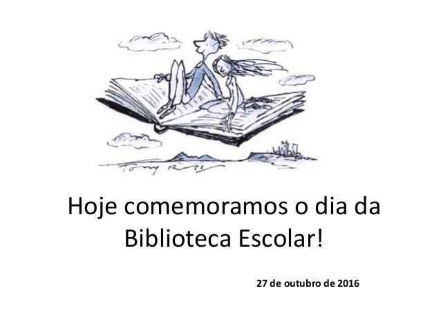 Hoje comemoramos o dia da Biblioteca Escolar! 27 de outubro de 2016