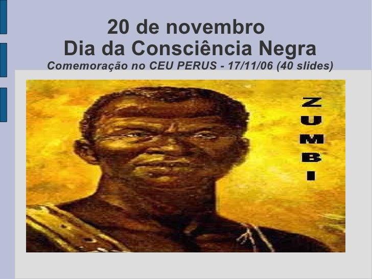 20 de novembro Dia da Consciência Negra Comemoração no CEU PERUS - 17/11/06 (40 slides)