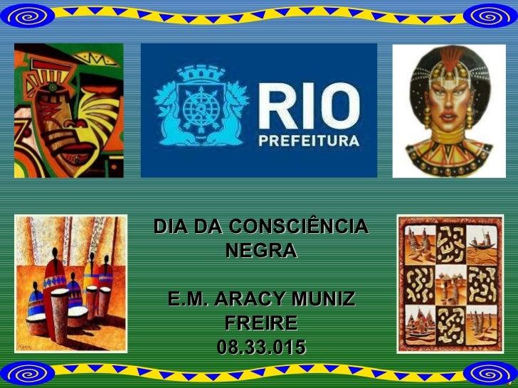 DIA DA CONSCIÊNCIA NEGRA E.M. ARACY MUNIZ FREIRE 08.33.015
