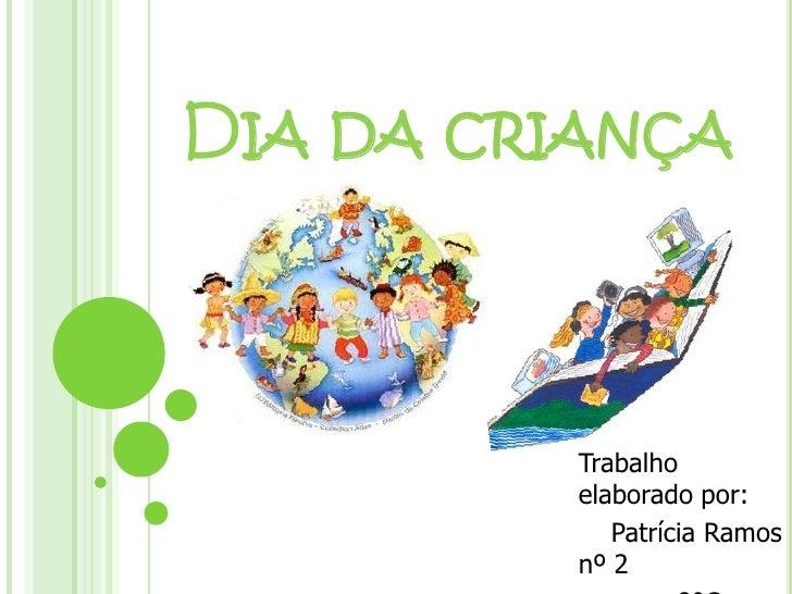 Dia da criança<br />Trabalho elaborado por:<br />    Patrícia Ramos nº 2<br />            8ºC<br />