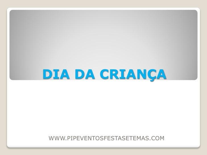 DIA DA CRIANÇA    WWW.PIPEVENTOSFESTASETEMAS.COM