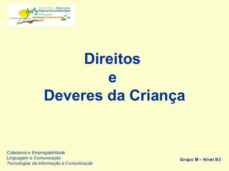 Direitos  e  Deveres da Criança Grupo M – Nível B3 Cidadania e Empregabilidade Linguagem e Comunicação Tecnologias da Info...