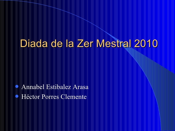 Diada de la Zer Mestral 2010 <ul><li>Annabel Estibalez Arasa </li></ul><ul><li>Héctor Porres Clemente </li></ul>