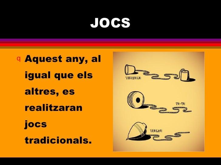 JOCS <ul><li>Aquest any, al igual que els altres, es realitzaran jocs tradicionals.  </li></ul>