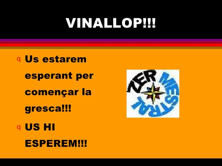 VINALLOP!!! <ul><li>Us estarem esperant per començar la gresca!!! </li></ul><ul><li>US HI ESPEREM!!! </li></ul>