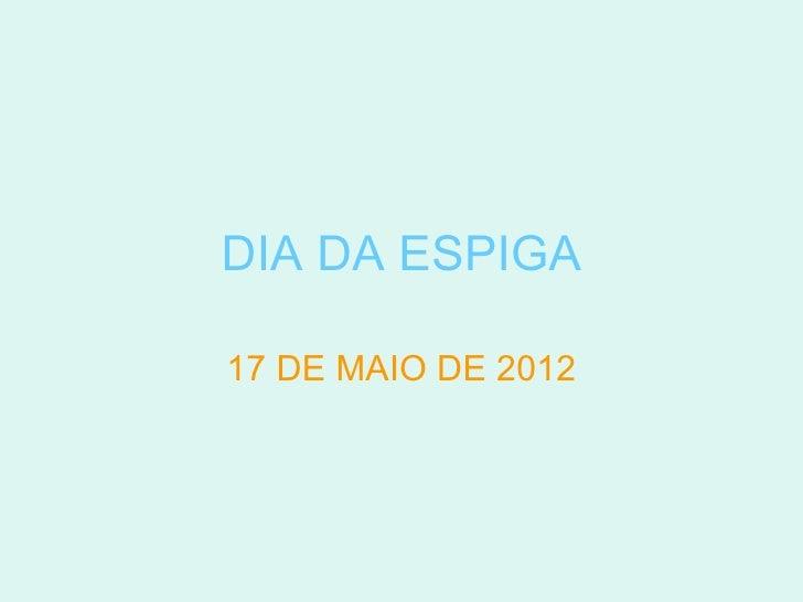 DIA DA ESPIGA17 DE MAIO DE 2012