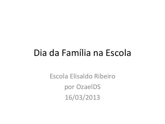 Dia da Família na Escola   Escola Elisaldo Ribeiro        por OzaelDS        16/03/2013