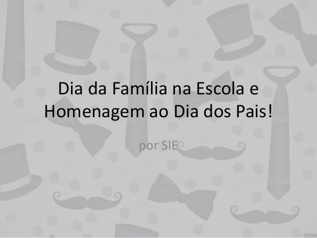 Dia da Família na Escola e Homenagem ao Dia dos Pais! por SIE