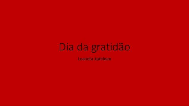 Dia da gratidão Leandra kathleen