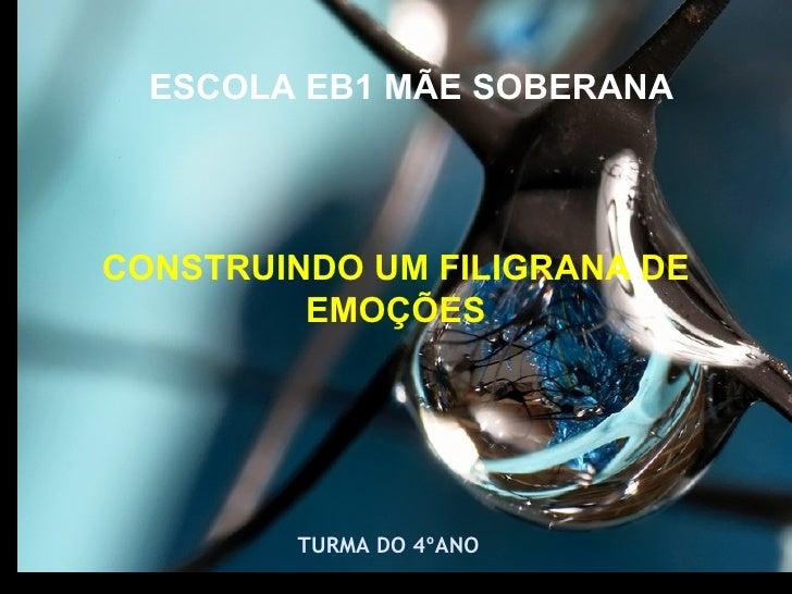 TURMA DO 4ºANO ESCOLA EB1 MÃE SOBERANA CONSTRUINDO UM FILIGRANA DE EMOÇÕES