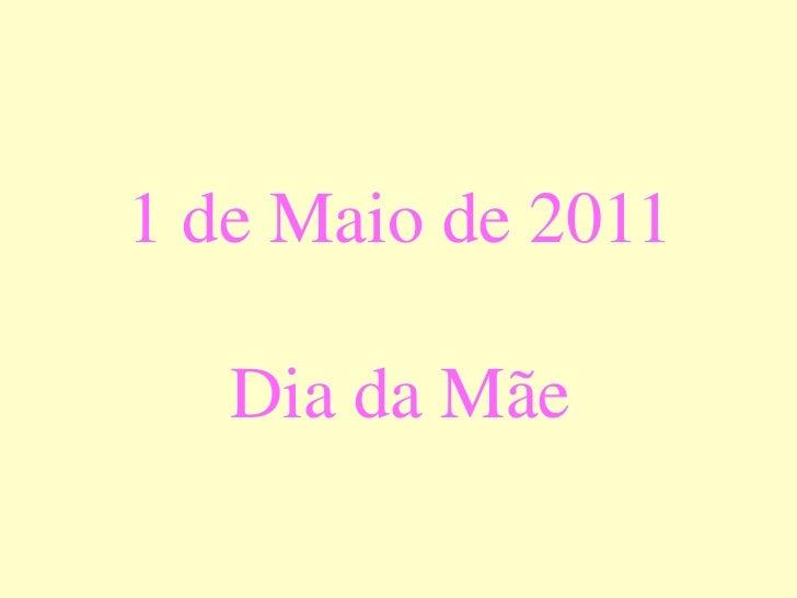 1de Maio de 2011<br />Dia da Mãe<br />