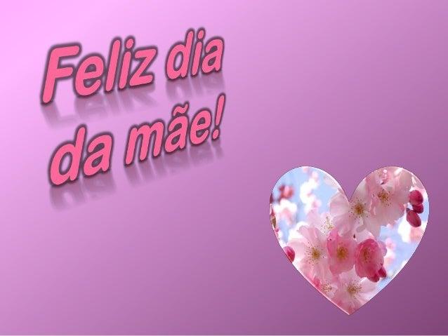 Mãe, desejo-te um feliz dia, que sejas muito feliz. Agradeço-te por tudo o que fazes por mim, tudo o carinho que me das, p...