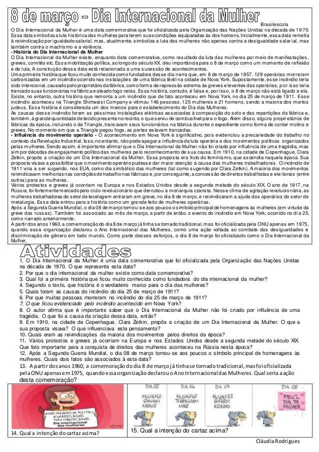 CláudiaRodrigues Brasilescola O Dia Internacional da Mulher é uma data comemorativa que foi oficializada pela Organização ...