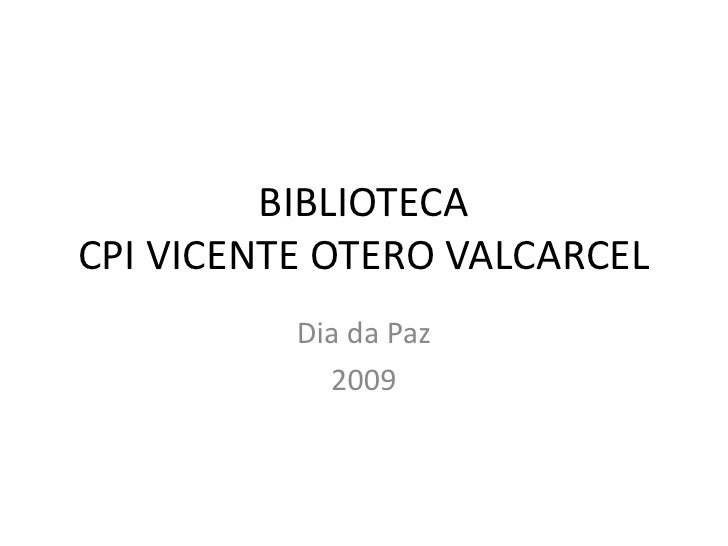 BIBLIOTECA CPI VICENTE OTERO VALCARCEL<br />Dia da Paz<br />2009<br />
