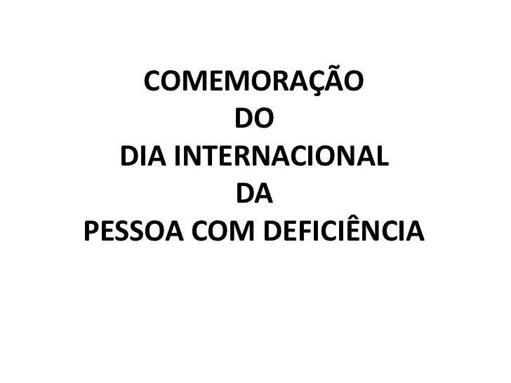 COMEMORAÇÃO          DO  DIA INTERNACIONAL          DAPESSOA COM DEFICIÊNCIA