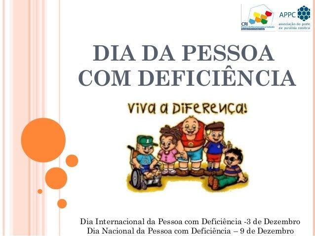 DIA DA PESSOA  COM DEFICIÊNCIA  Dia Internacional da Pessoa com Deficiência -3 de Dezembro  Dia Nacional da Pessoa com Def...