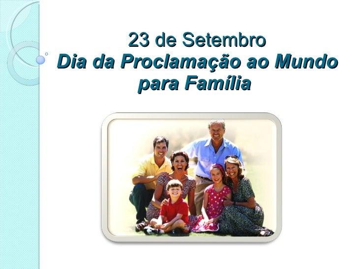 23 de Setembro Dia da Proclamação ao Mundo para Família