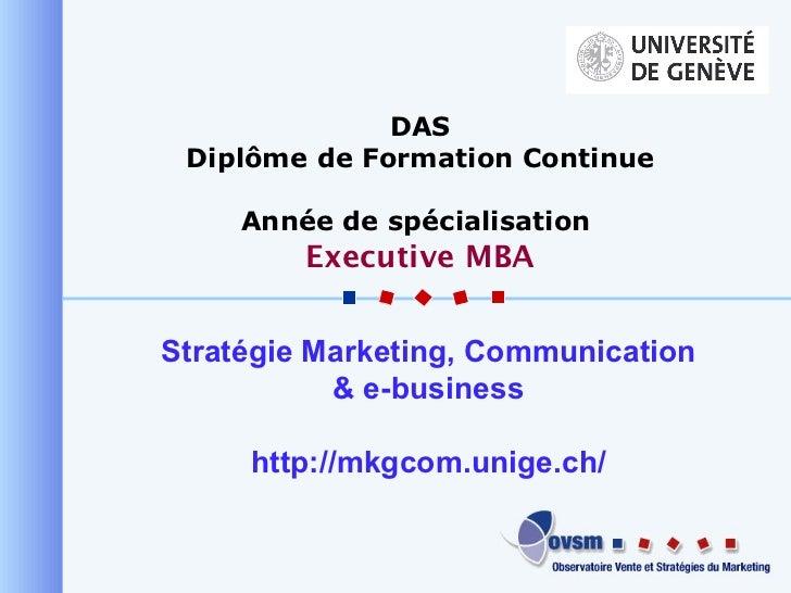 Stratégie Marketing, Communication & e-business http://mkgcom.unige.ch/ DAS Diplôme de Formation Continue Année de spécial...