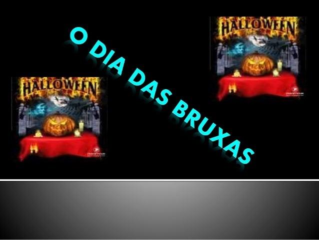   O dia das bruxas na Inglaterra diz-se «Halloween» este dia relaciona-se com uma noite sagrada. A noite do dia das bruxa...