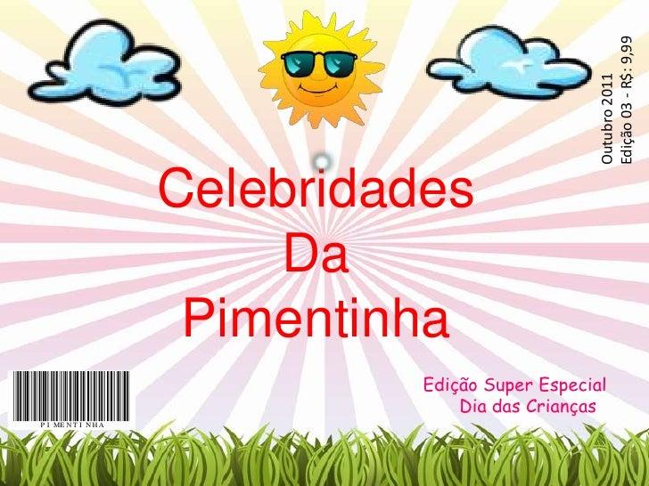 Outubro 2011<br />Edição 03 - R$: 9,99<br />Celebridades<br />Da<br />Pimentinha<br />Edição Super Especial<br />Dia das C...
