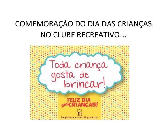 COMEMORAÇÃO DO DIA DAS CRIANÇAS     NO CLUBE RECREATIVO...