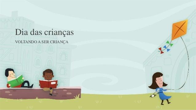 Dia das crianças VOLTANDO A SER CRIANÇA