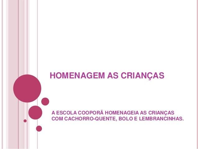 HOMENAGEM AS CRIANÇAS  A ESCOLA COOPORÃ HOMENAGEIA AS CRIANÇAS COM CACHORRO-QUENTE, BOLO E LEMBRANCINHAS.