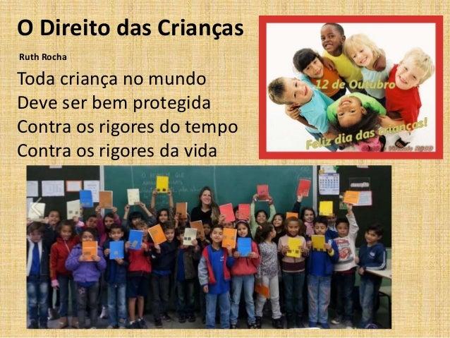 O Direito das Crianças  Ruth Rocha  Toda criança no mundo  Deve ser bem protegida  Contra os rigores do tempo  Contra os r...