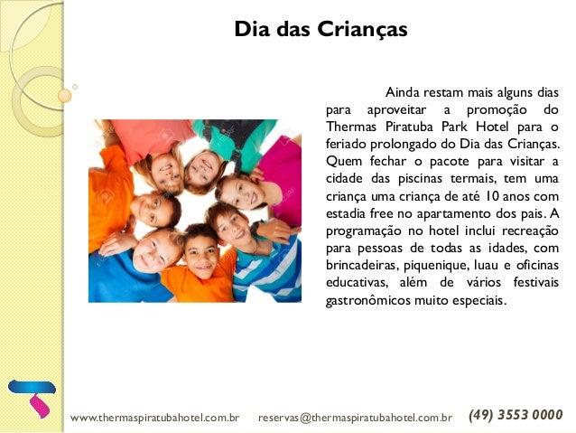 Dia das Crianças Ainda restam mais alguns dias para aproveitar a promoção do Thermas Piratuba Park Hotel para o feriado pr...
