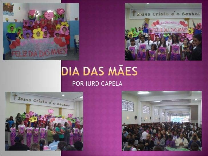 Dia Das Mães<br />POR IURD CAPELA<br />