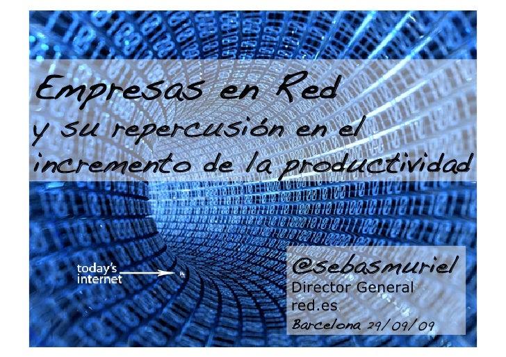 Empresas en Red ! y su repercusión en el incremento de la productividad !                     @sebasmuriel                ...