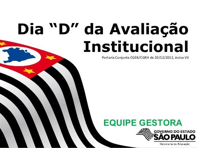 """Dia D da Avaliação InstitucionalDia """"D"""" da AvaliaçãoInstitucionalPortaria Conjunta CGEB/CGRH de 20/12/2012, inciso VIIEQUI..."""