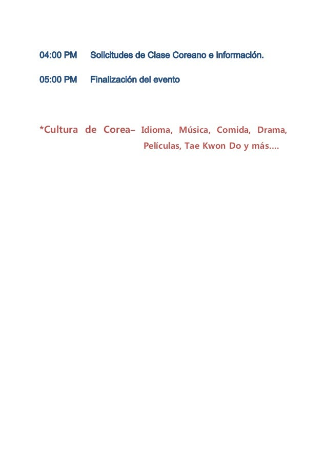 04:00 PM Solicitudes de Clase Coreano e información.05:00 PM Finalización del evento*Cultura de Corea– Idioma, Música, Com...