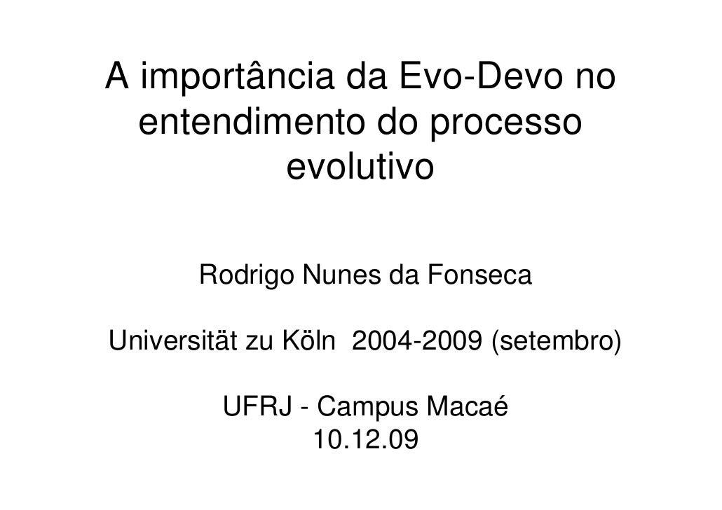 A importância da Evo-Devo no   entendimento do processo           evolutivo         Rodrigo Nunes da Fonseca  Universität ...