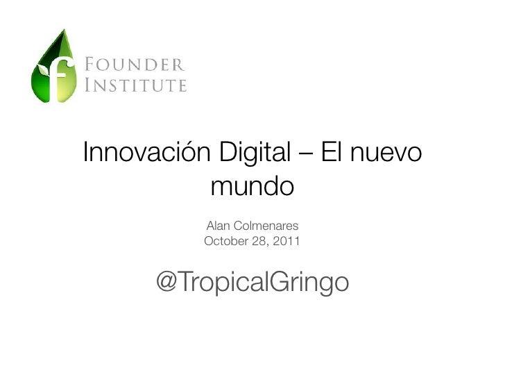 Innovación Digital – El nuevo          mundo          Alan Colmenares          October 28, 2011      @TropicalGringo