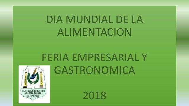 DIA MUNDIAL DE LA ALIMENTACION FERIA EMPRESARIAL Y GASTRONOMICA 2018