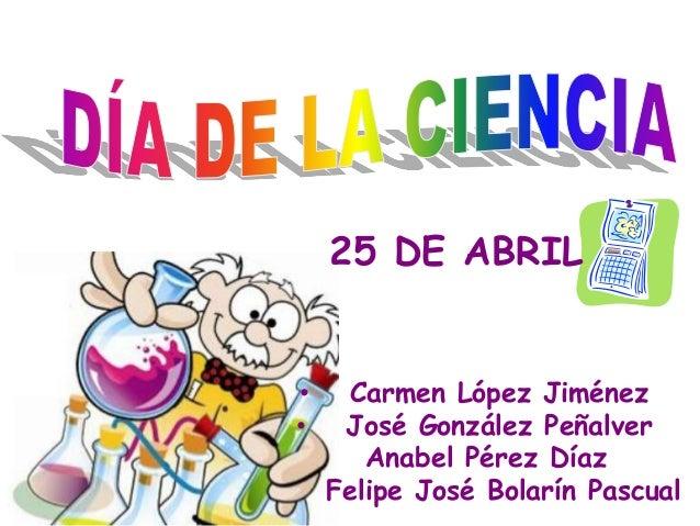 • Carmen López Jiménez • José González Peñalver Anabel Pérez Díaz Felipe José Bolarín Pascual 25 DE ABRIL