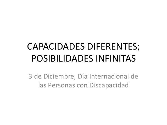 CAPACIDADES DIFERENTES; POSIBILIDADES INFINITAS3 de Diciembre, Día Internacional de   las Personas con Discapacidad