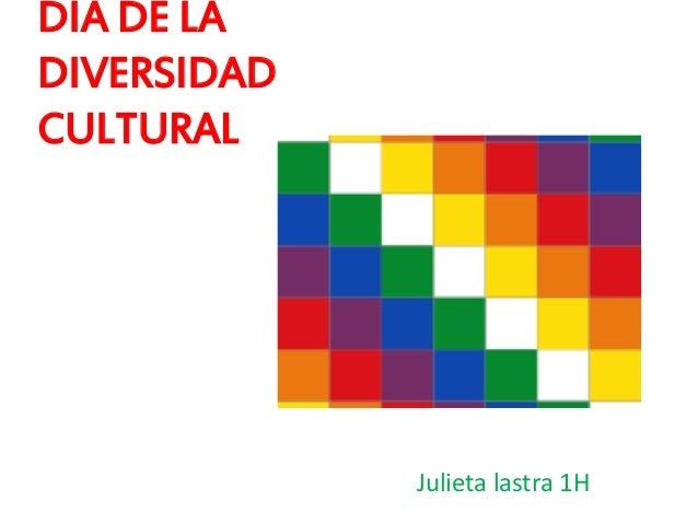 DIA DE LA DIVERSIDAD CULTURAL Julieta lastra 1H
