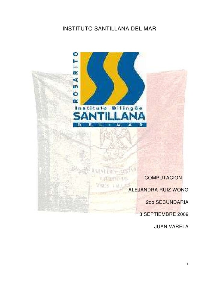 INSTITUTO SANTILLANA DEL MAR<br />COMPUTACION<br />ALEJANDRA RUIZ WONG <br />2do SECUNDARIA<br />3 SEPTIEMBRE 2009<br />JU...