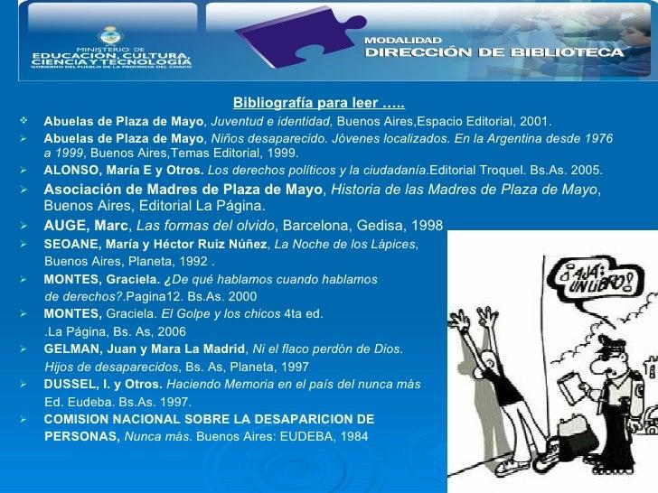 <ul><li>Bibliografía para leer ….. </li></ul><ul><li>Abuelas de Plaza de Mayo ,  Juventud e identidad,  Buenos Aires,Espac...