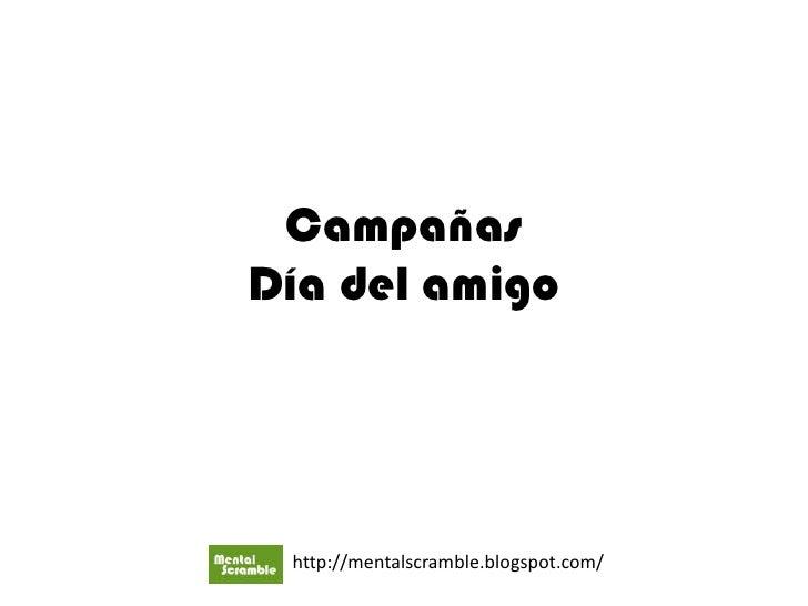 CampañasDía del amigo<br />http://mentalscramble.blogspot.com/<br />