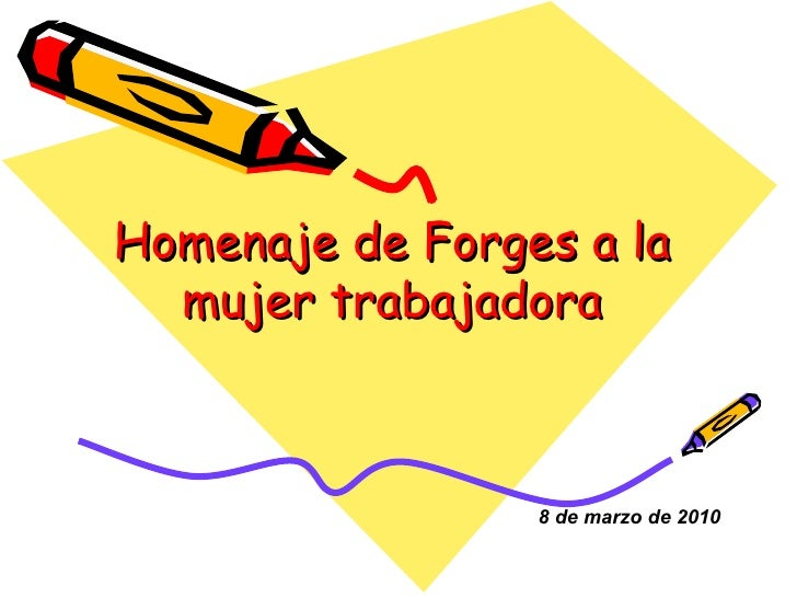 Homenaje de Forges a la mujer trabajadora 8 de marzo de  2010