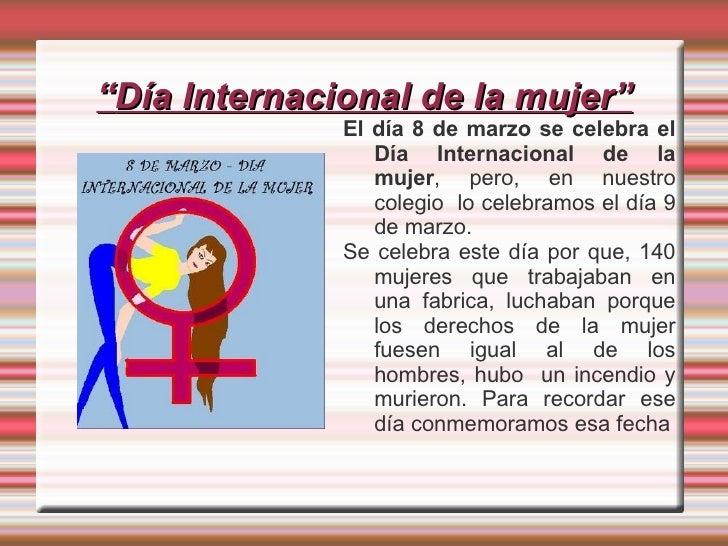 """"""" Día Internacional de la mujer"""" <ul><li>El día 8 de marzo se celebra el Día Internacional de la mujer , pero, en nuestro ..."""