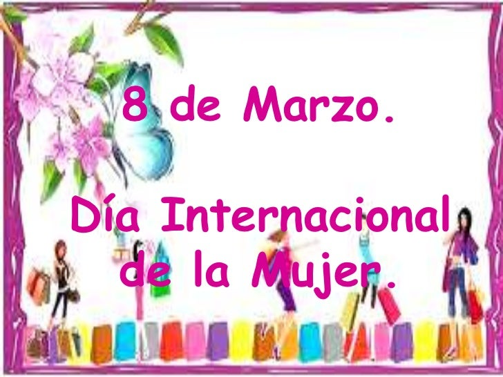 8 de Marzo.<br />Día Internacional de la Mujer.<br />