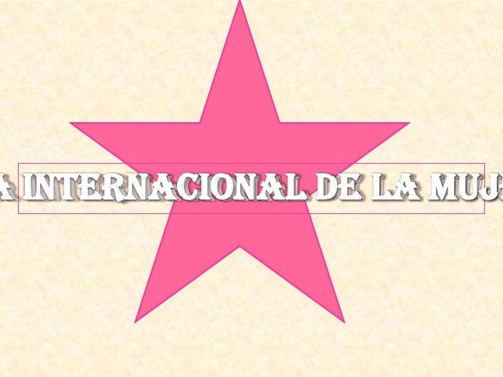 ¿Qué es? • El Día Internacional de la Mujer Trabajadora o   también Día Internacional de la Mujer se celebra   el día 8 de...