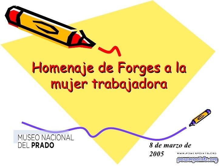 Homenaje de Forges a la mujer trabajadora 8 de marzo de 2005