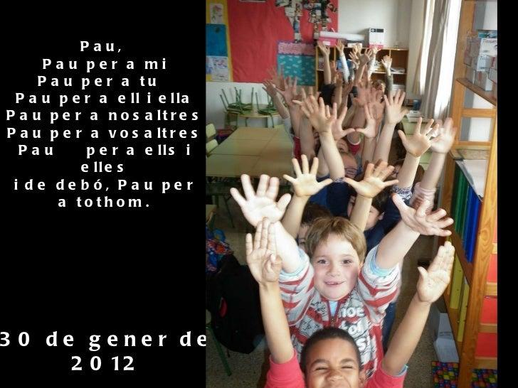 Pau,  Pau per a mi Pau per a tu Pau per a ell i ella Pau per a nosaltres Pau per a vosaltres Pau per a ells i elles i d...