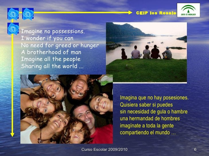 Curso Escolar 2009/2010 Imagine no possessions.  I wonder if you can  No need for greed or hunger  A brotherhood of man  I...