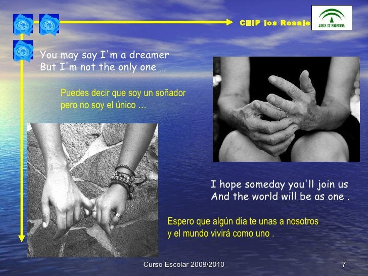 Curso Escolar 2009/2010 You may say I'm a dreamer  But I'm not the only one … Puedes decir que soy un soñador  pero no soy...